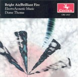 "CRC 2527 Diane Thome: ""Bright Air/Brilliant Fire"" (Electro-Acoustic Music)"