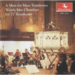 CRC 2263 Wendy Mae Chambers:  A Mass for Mass Trombones for 77 Trombones