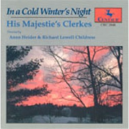 CRC 2048 In a Cold Winter's Night:  His Majestie's Clerkes (Christmas Choral Music)