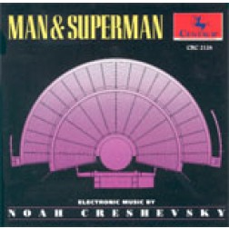 CRC 2126 Noah Creshevsky:  Man and Superman.  (Electro-Acoustic Music)