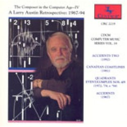 "CRC 2219 CDCM Computer Music Series, Volume 19  ""The Composer in the Computer Age IV:  A Larry Austin Retrospective:  1967-94"""