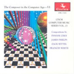 CRC 2302 CDCM Computer Music Series, Volume 23.  The Composer in the Computer Age--VI.