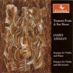 CRC 2760 James Aikman:  Tremors From A Far Shore.  Sonatas Nos. 1, 2, and 3 for violin and piano