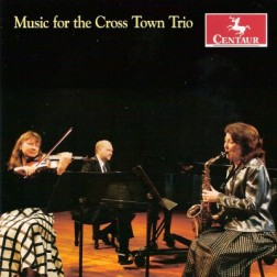 CRC 3082 Music for the Cross Town Trio.  Donald Grantham:  Music for the Cross Town Trio